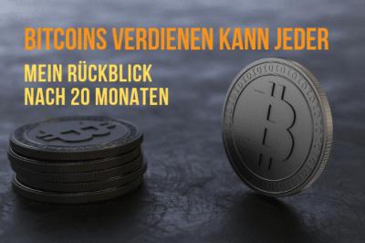 Bitcoins verdienen kann jeder – Mein Rückblick